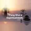 Feng Shui e Espiritualidade